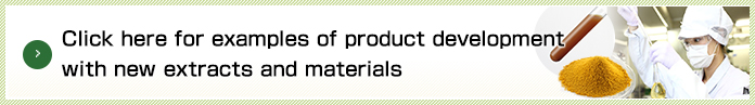 Click here for examples of product development with new extracts and materials