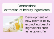 Cosmetics/extraction of beauty ingredients: Development of new cosmetics by extracting beauty ingredients such as astaxanthin