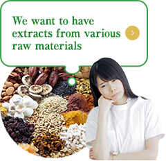 We want to have extracts from various (Kampo) natural products